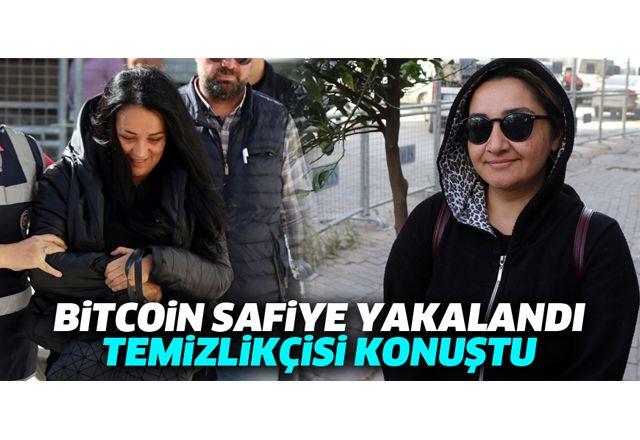 Bitcoin Safiye yakalandı, temizlikçisi konuştu