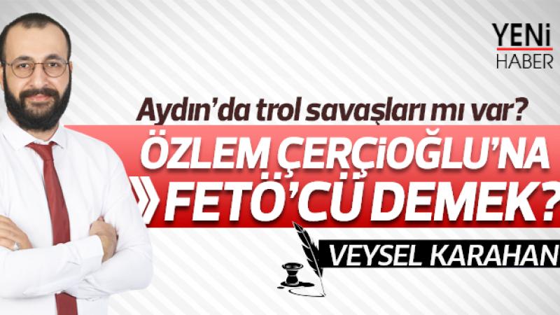 Özlem Çerçioğlu FETÖ'cü mü?