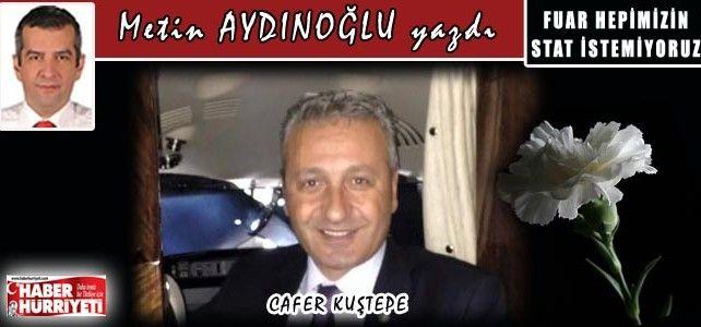 Cafer Kuştepe'yi kaybettik…