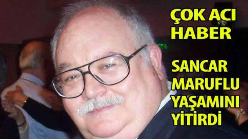 İzmir'den bir yıldız daha kaydı. Sancar Maruflu vefat etti