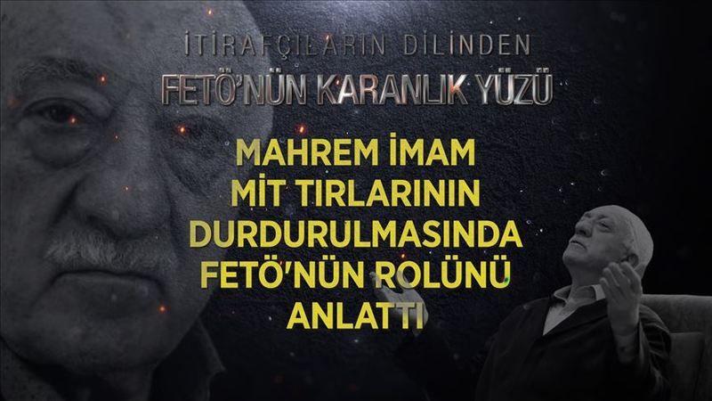 Mahrem imam MİT tırlarının durdurulmasında FETÖ'nün rolünü anlattı