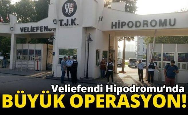 Veliefendi Hipodromu'nda Operasyon!