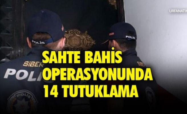 Urfa Dahil 8 İlde 'Sahte Bahis' Çetesi Operasyonu 14 Tutuklama