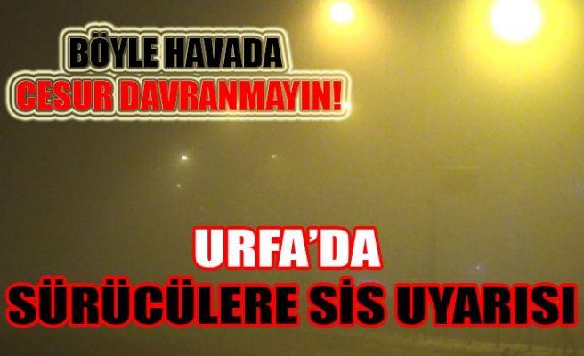 Şanlıurfa'da Polisten Sürücülere Sis Uyarısı!