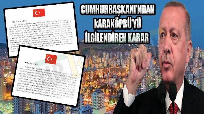 Başkan Erdoğan İmzaladı; Karaköprü ile ilgili flaş kararı