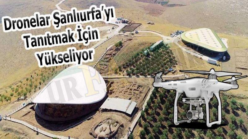 Dronlar Şanlıurfa'nın tanıtımı için uçacak