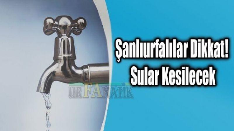 ŞUSKİ'den flaş açıklama: Şanlıurfa'da sular kesilecek