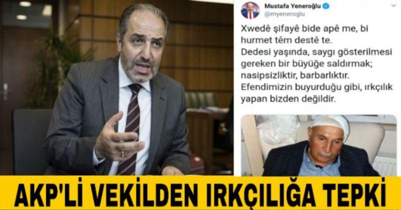 AKP'Lİ VEKİLDEN IRKÇILIĞA KÜRTÇE TEPKİ