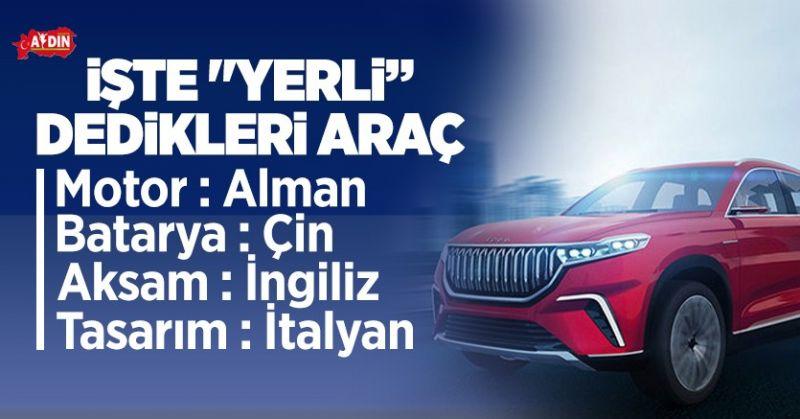 İŞTE 'YERLİ' DEDİKLERİ ARAÇ!