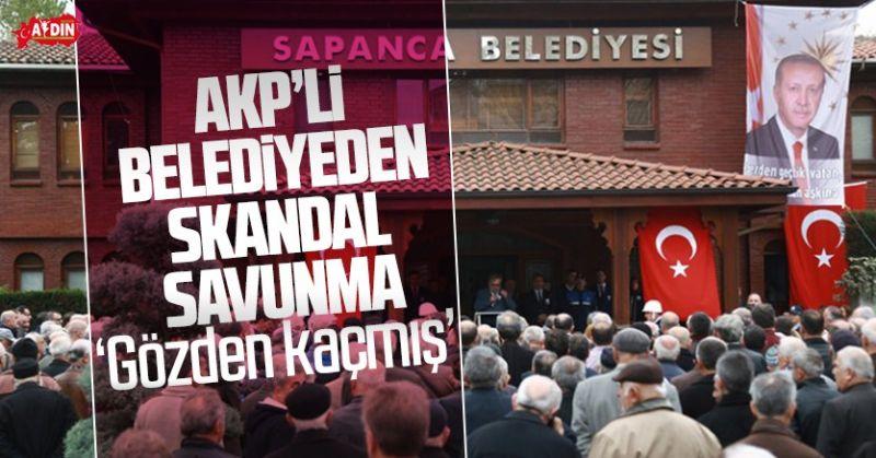AKP'Lİ BELEDİYEDEN SKANDAL SAVUNMA! GÖZDEN KAÇIRMIŞLAR!