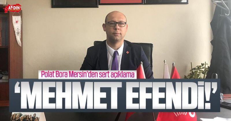 POLAT BORA MERSİN'DEN MEHMET ERDEM'E TEPKİ