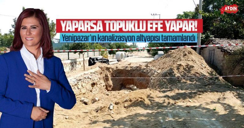 BAŞKAN ÇERÇİOĞLU YENİPAZAR'I KANALİZASYON ALTYAPISINA KAVUŞTURDU