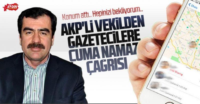 AKP'Lİ VEKİLDEN GAZETECİLERE CUMA NAMAZI ÇAĞRISI