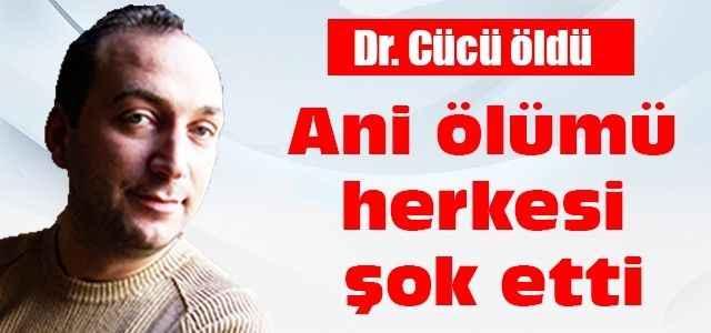 Dr. Cücü öldü