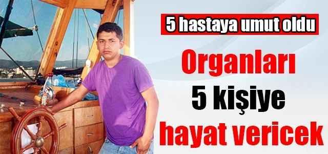 Organları 5 kişiye hayat verecek