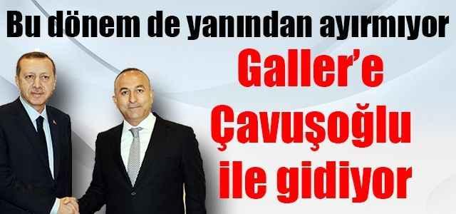 Galler'e Çavuşoğlu ile gidiyor