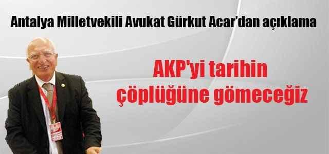 AKP'yi tarihin çöplüğüne gömeceğiz