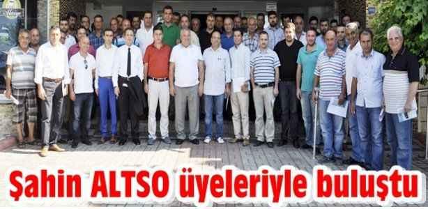 Şahin ALTSO üyeleriyle buluştu