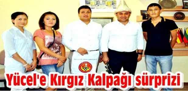 Yücel'e Kırgız Kalpağı sürprizi