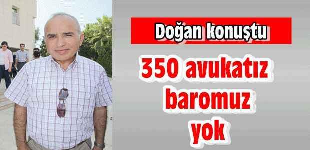 ''350 avukatız baromuz yok''