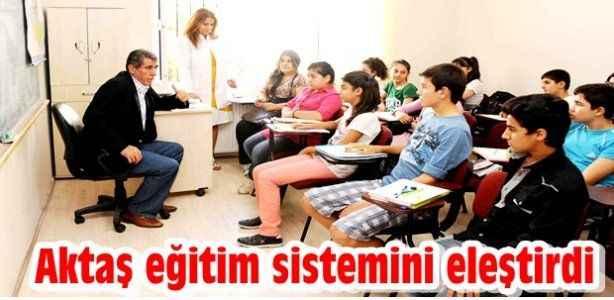 Aktaş eğitim sistemini eleştirdi