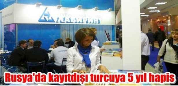 Rusya'da kayıtdışı turcuya 5 yıl hapis