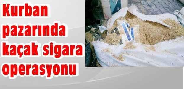 Kurban pazarında kaçak sigara operasyonu