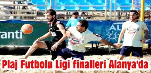 Plaj Futbolu Ligi finalleri Alanya'da