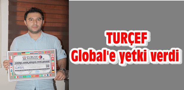 TURÇEF Global'e yetki verdi