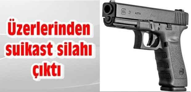 Üzerlerinden suikast silahı çıktı