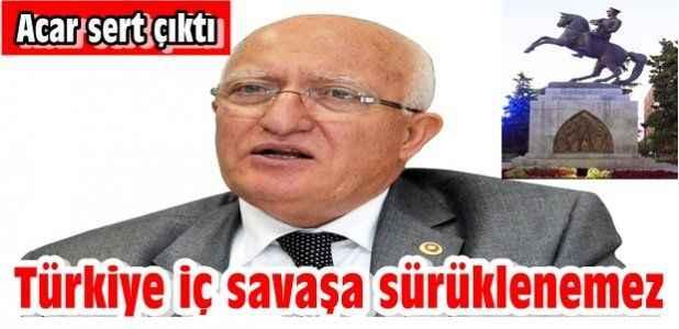 ''Türkiye iç savaşa sürüklenemez''