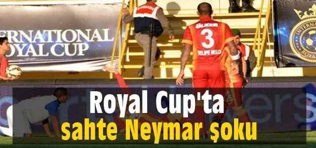 Royal Cup'ta sahte Neymar şoku