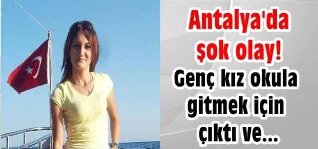 Antalya'da şok olay! Genç kız okula gitmek için çıktı ve...