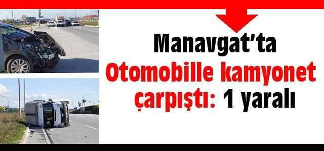 Manavgat'ta otomobille kamyonet çarpıştı
