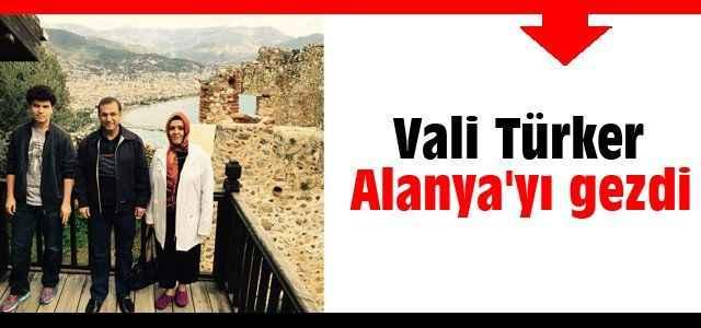 Vali Türker Alanya'yı gezdi