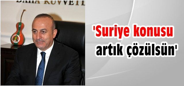 """""""Suriye konusu artık çözülsün"""""""