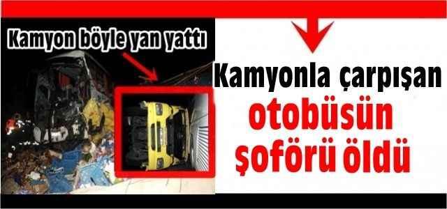 Antalya'da kamyonla çarpışan yolcu otobüsünün şoförü öldü