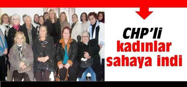 CHP'li kadınlar sahaya indi