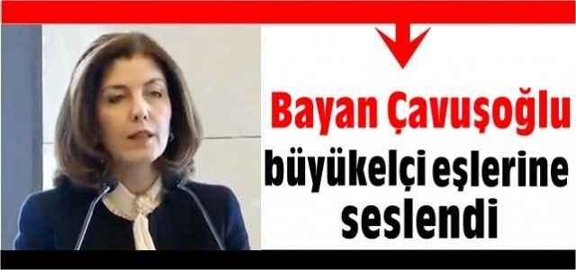 Bakan eşi Hülya Çavuşoğlu büyükelçi eşlerine seslendi