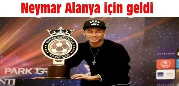 Neymar Alanya için geldi