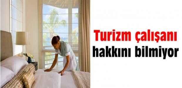 ''Turizm çalışanı hakkını bilmiyor''