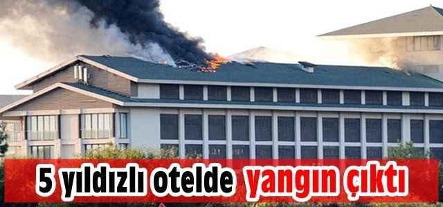 Antalya'da 5 yıldızlı otelde yangın çıktı