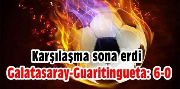 Galatasaray-Guaritingueta: 6-0