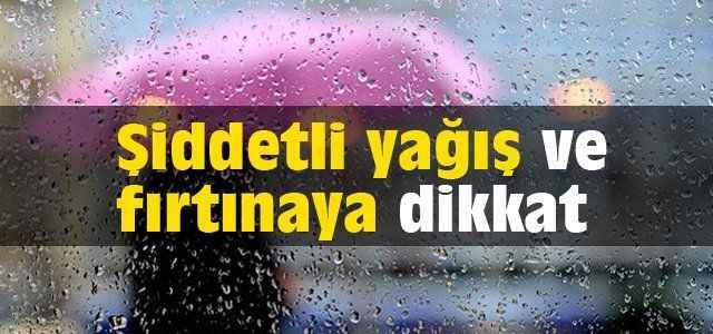 Şiddetli yağış ve fırtınaya dikkat