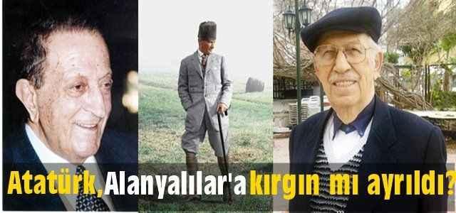 Atatürk, Alanyalılar'a kırgın mı ayrıldı?