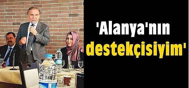 'Alanya'nın destekçisiyim'