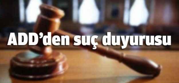 ADD'den suç duyurusu