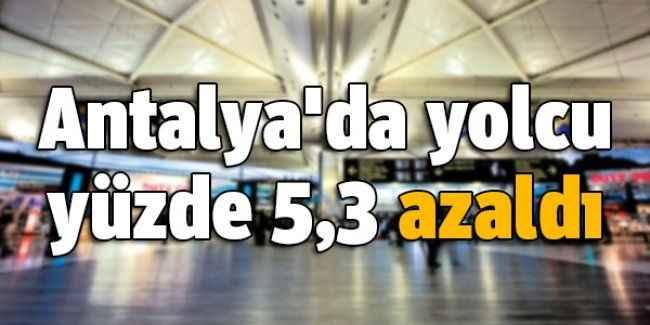 Antalya'da yolcu yüzde 5,3 azaldı