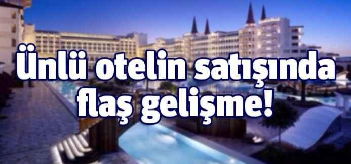 Ünlü otelin satışında flaş gelişme!