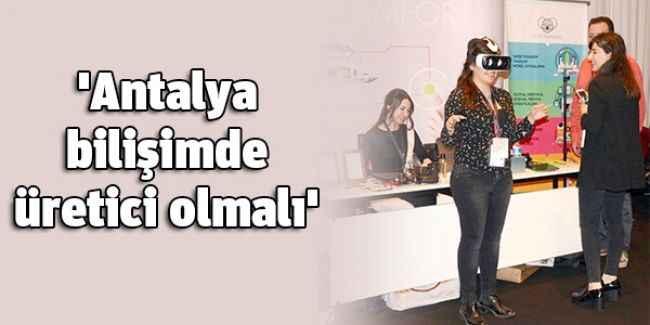 'Antalya bilişimde üretici olmalı'